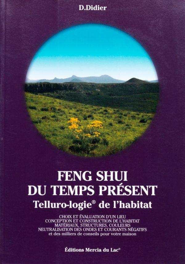 Feng shui du temps présent : telluro-logie de l'habitat