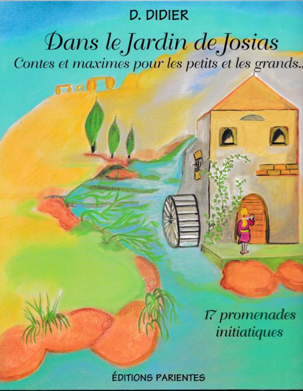 Dans le jardin de Josias : promenades initiatiques : contes et maximes pour les petits et les grands